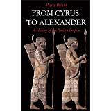 From Cyrus to Alexander (A History of the Persian Empire)
