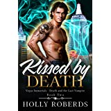 Kissed by Death (Vegas Immortals: Death and the Last Vampire Book 2)