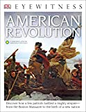 DK Eyewitness Books: American Revolution: Discover How a Few Patriots Battled a Mighty Empire from the Boston Massacre…