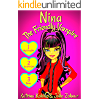NINA The Friendly Vampire - Part 1: My Crazy Life, It's Never Dull & Rivals - 3 Exiting Stories!: Books for Girls aged 9-12