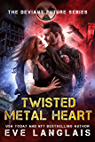 Twisted Metal Heart (The Deviant Future Book 3)