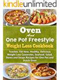Oven and One Pot Freestyle Weight Loss Cookbook : Teaches 750 New, Healthy, Delicious Weight Loss Casseroles, Seafood, Salad, Stews and Soups Recipes for One Pot and Dutch Oven