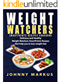 Weight Watchers SmartPoints Recipes Cookbook: Delicious and Healthy  Weight Watchers SmartPoints Recipes  that help you to lose weight fast (Weight Watchers Cookbook,Ultimate Weight Watchers Program)