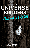 The Universe Builders: Bernie and the Lost Girl: (humorous fantasy & science fiction for young adults) (The Universe Builders Series Book 2)