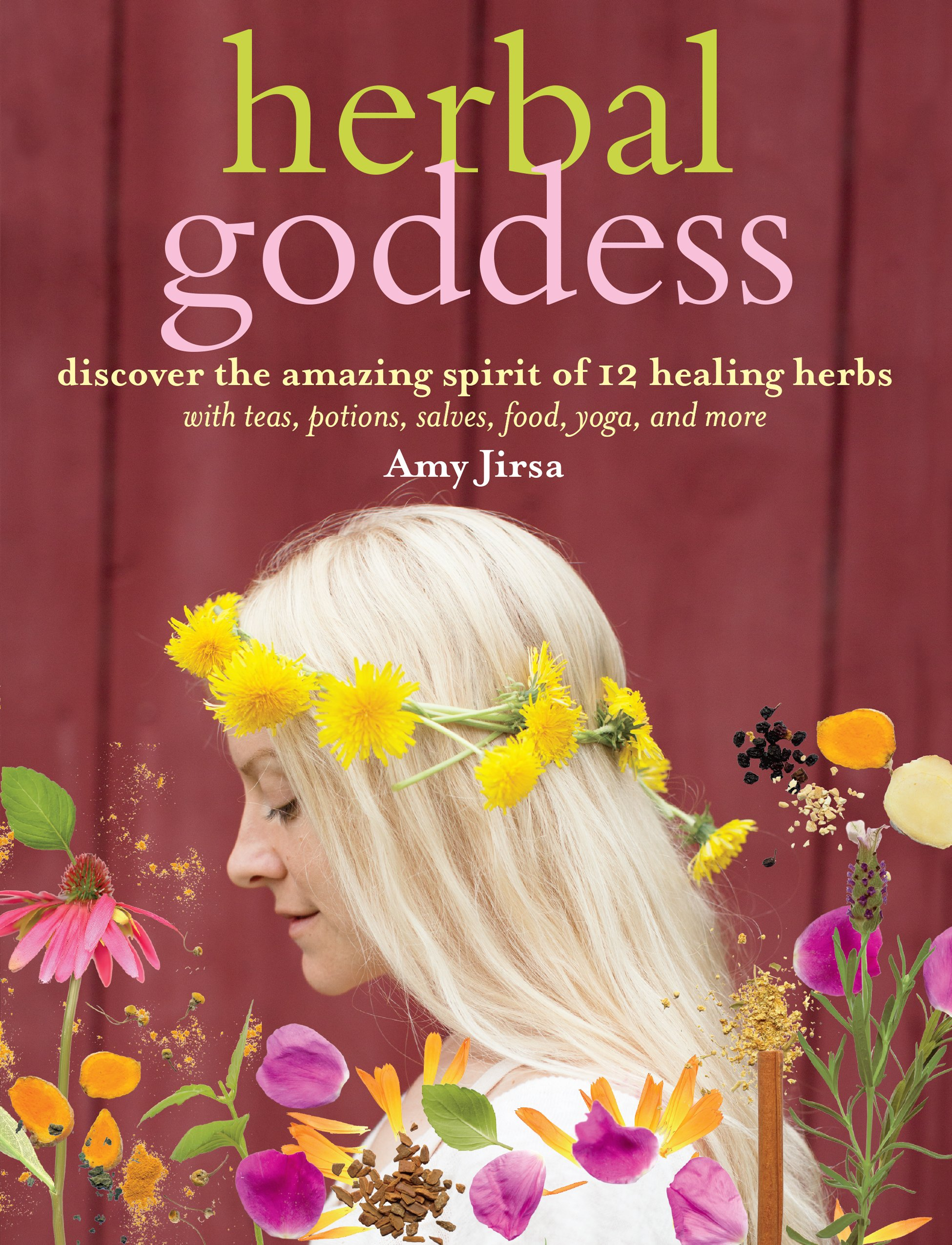 Download Herbal Goddess: Discover the Amazing Spirit of 12 Healing Herbs with Teas, Potions, Salves, Food, Yoga, and More ebook