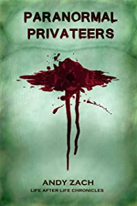 Paranormal Privateers: The Adventures of the Undead (Life After Life Chronicles Book 3)