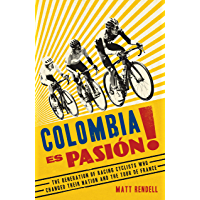 Colombia Es Pasion!: The Generation of Racing Cyclists Who Changed Their Nation and the Tour de France (English Edition)