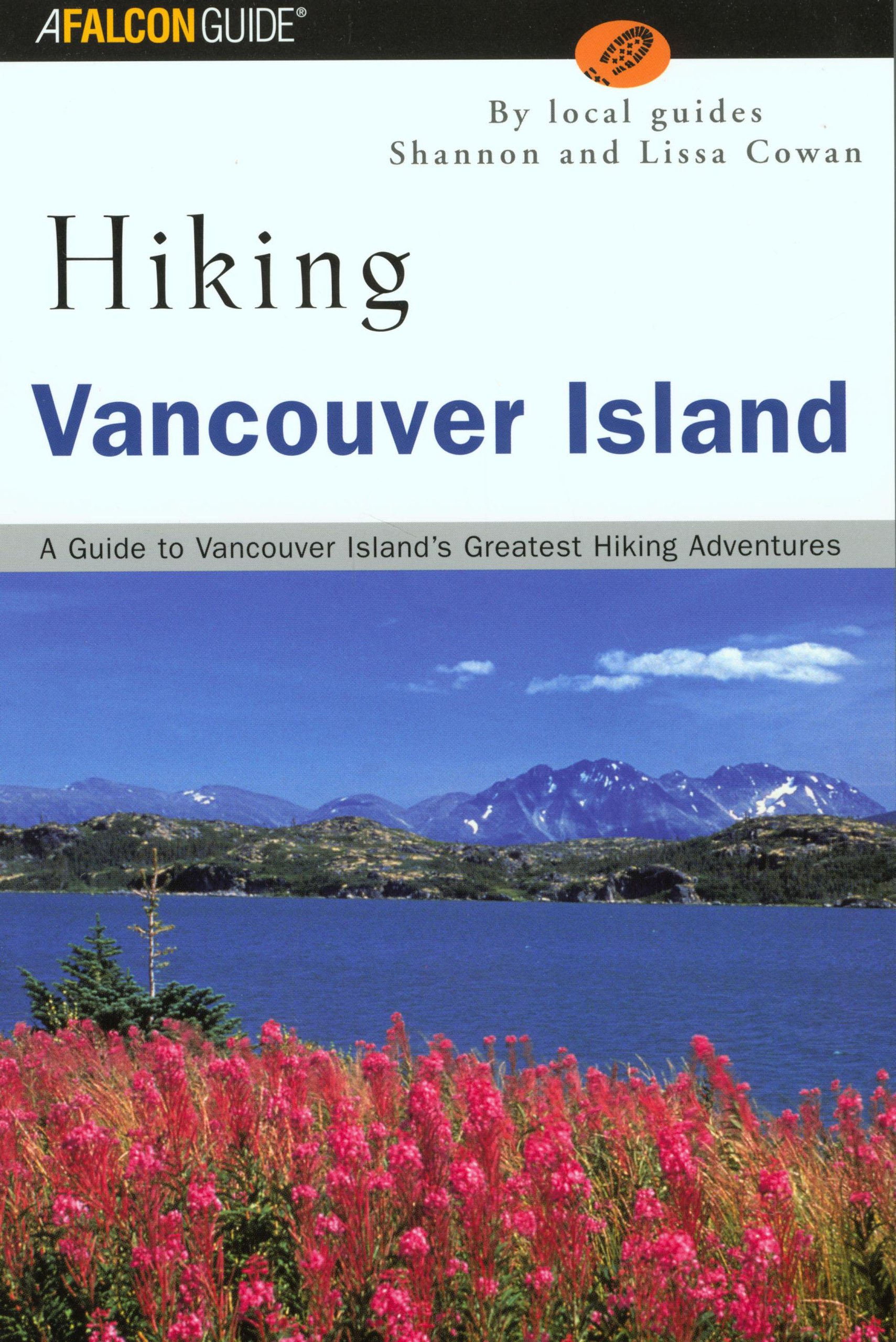 Hiking Vancouver Island: A Guide to Vancouver Island's Greatest Hiking Adventures (Regional Hiking Series)