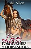 Love, Forgiveness & Horseshoes (A Sexy Cowboy Romance)