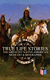 True Life Stories: The Greatest Native American Memoirs & Biographies: Geronimo, Charles Eastman, Black Hawk, King Philip, Sitting Bull & Crazy Horse