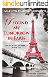 I Found My Tomorrow in Paris: One Woman's Journey to a New Life