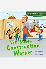 Let's Meet a Construction Worker (Cloverleaf Books ™ — Community Helpers) Kindle Edition