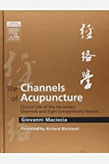 The Channels of Acupuncture: Clinical Use of the Secondary Channels and Eight Extraordinary Vessels Hardcover