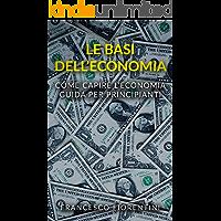 Le Basi dell'Economia: Come capire l'economia. Guida per principianti.
