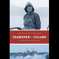 Seawomen of Iceland: Survival on the Edge (Naomi B. Pascal Editor's Endowment)