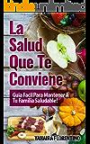 La Salud Que Te Conviene!: Guía Fácil Para Mantener A Tu Familia Sana! (Spanish Edition)