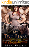 My Two Bears: A Paranormal Menage Romance (Double Desert Shifters Book 4)