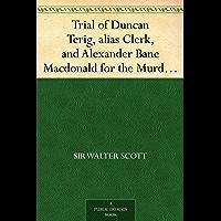 Trial of Duncan Terig, alias Clerk, and Alexander Bane Macdonald for the Murder of Arthur Davis, Sergeant in General Guise's Regiment of Foot