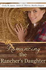 Romancing the Rancher's Daughter: Christian historical western romances Kindle Edition