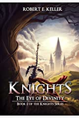 Knights: The Eye of Divinity (A Novel of Epic Fantasy) (The Knights Series Book 1) Kindle Edition