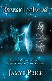 Opening to Light Language: Humanity's Evolution into Multidimensional Communication (English Edition)