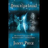 Opening to Light Language: Humanity's Evolution into Multidimensional Communication