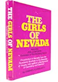 The Girls of Nevada: Prostitution in Nevada , from the Roadside Brothels to the Beauties of Vegas , told against a Background of Gambling and Glamour