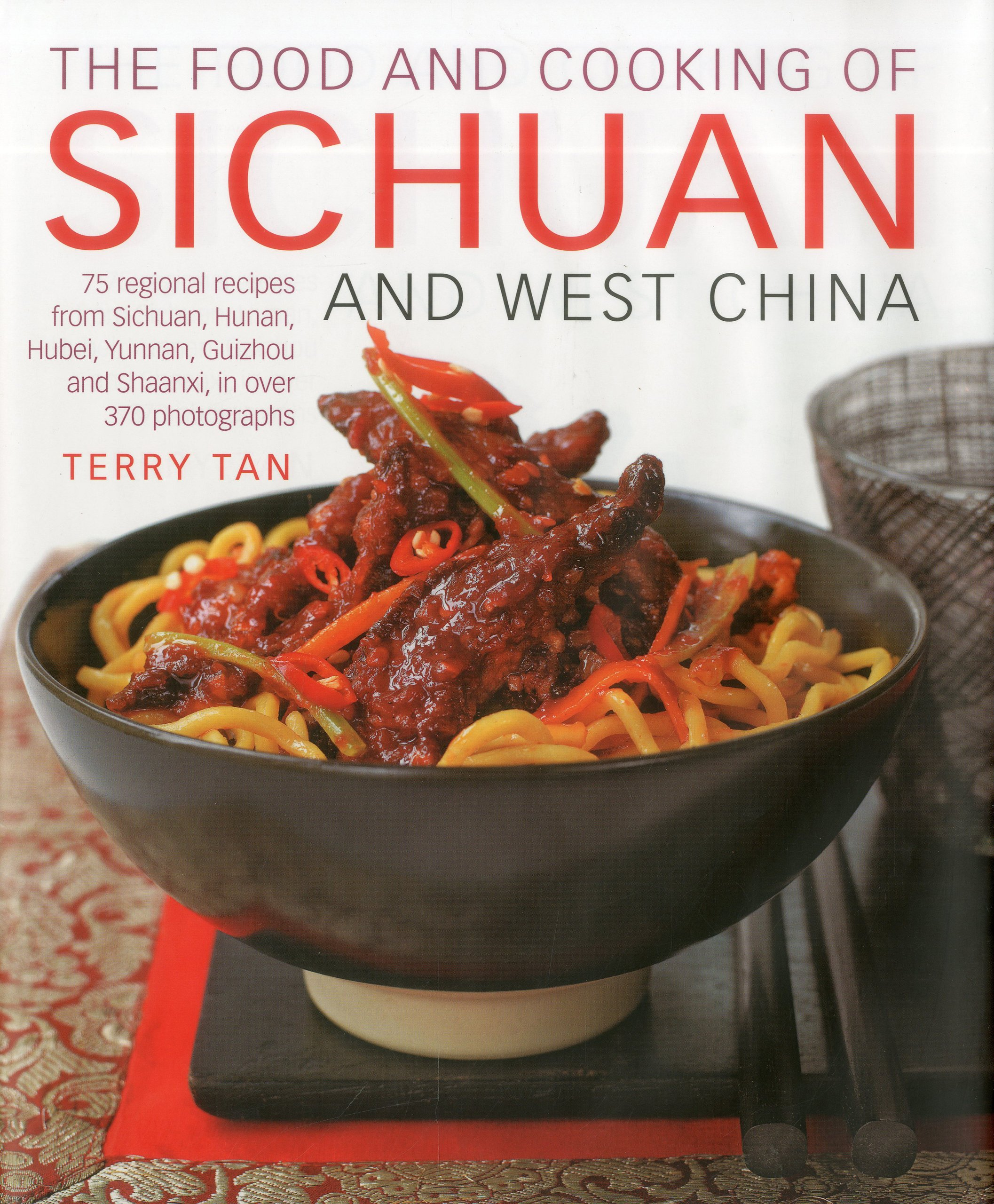 The food and cooking of sichuan and west china 75 regional recipes the food and cooking of sichuan and west china 75 regional recipes from sichuan hunan hubei yunnan guizhou and shaanxi in over 370 photographs terry forumfinder Choice Image