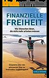 Finanzielle Freiheit - wie Menschen leben, die nicht mehr arbeiten müssen: Gespräche über den gelungenen Weg zur finanziellen Unabhängigkeit