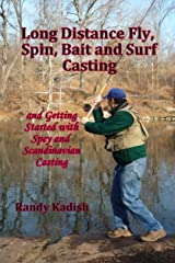 Long Distance Fly, Spin, Bait, and Surf Casting Techniques and Getting Started with Spey and Scandinavian Casting Kindle Edition