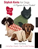 Stylish Knits for Dogs: 36 Projects to Knit in a Weekend: 30 Projects to Knit in a Weekend