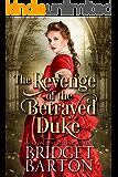 The Revenge of the Betrayed Duke: A Historical Regency Romance Book