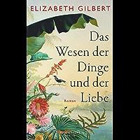 Das Wesen der Dinge und der Liebe: Roman (German Edition)