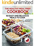The Healthy Meal Prep Cookbook: 50 Easy and Delicious Meals to Cook