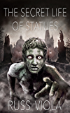 The Secret Life of Statues (The Tools of Creation Saga Book 1)