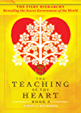 The Fiery Hierarchy: Revealing the Secret Government of the World (The Teaching of the Heart Book 5)