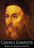 Calvin's Complete Bible Commentaries (With Active Table of Contents in Biblical Order)