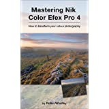 Mastering Nik Color Efex Pro 4: How to transform your colour photography