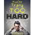 You're Trying Too Hard: Discover the Surprising Truth about Self Realization (The Direct Path to Zen Mind, Beginner's Mind and the Real Meaning of Spiritual Awakening and Inner Peace)