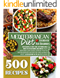 Mediterranean Diet Cookbook for Beginners: 500 Quick, Easy and Affordable Mouth-Watering Recipes that Anyone Can Cook…