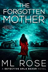 The Forgotten Mother: A spine chilling crime thriller with a heart stopping twist (Detective Arla Baker Series Book 3) Kindle Edition