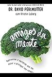 Amigos da mente: Nutrientes e bactérias que vão curar e proteger seu cérebro