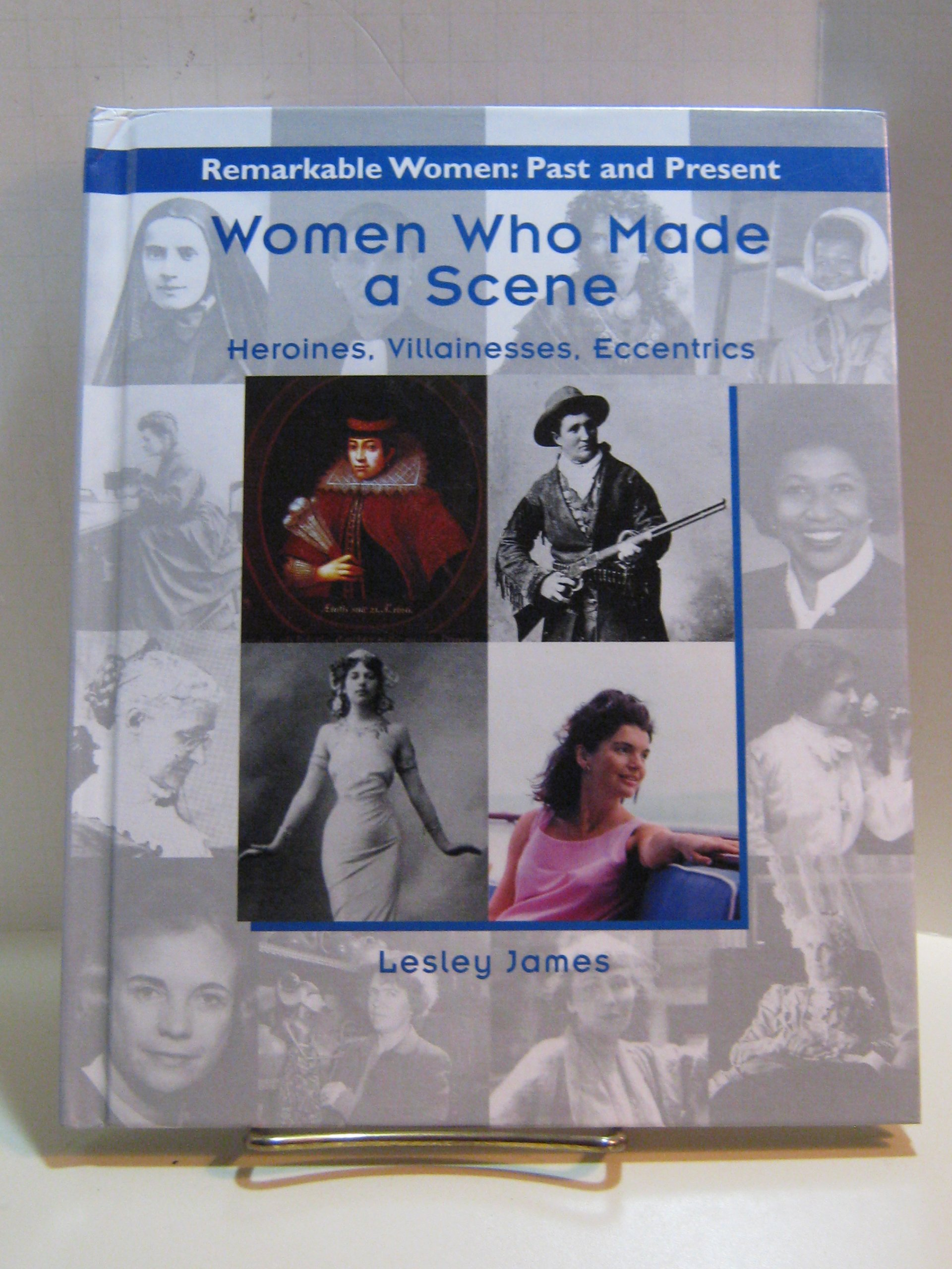 Read Online Women Who Made a Scene: Heroines, Villainesses, Eccentrices (Remarkable Women) pdf epub