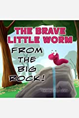 The Brave Little Worm From The Big Rock! Kindle Edition