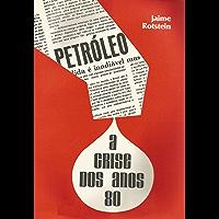 Petróleo: a crise dos anos 80