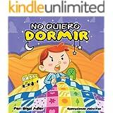 """Children's Spanish book: """"No quiero dormir"""" :Libro en Español niños 3-8(Spanish Edition) Cuento para Dormir (cuentos infantil"""