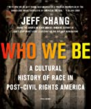 Who We Be: A Cultural History of Race in Post-Civil Rights America
