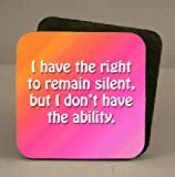 You have the right to remain silent coaster