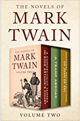 The Novels of Mark Twain Volume Two: A Connecticut Yankee in King Arthur's Court, A Tramp Abroad, and Personal Recollections of Joan of Arc Kindle Edition