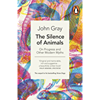 The Silence of Animals: On Progress and Other Modern Myths (English Edition)